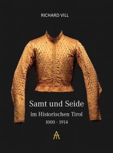 Samt und Seide, historisches Tirol, 1000 - 1914, Cover, Richard Vill, Buch, Neu, Tipp, europäische Textilakademie, altes neu entdecken